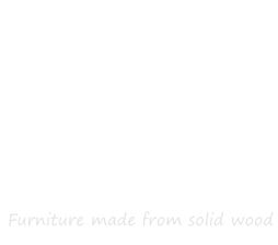 Furniture made from solid wood